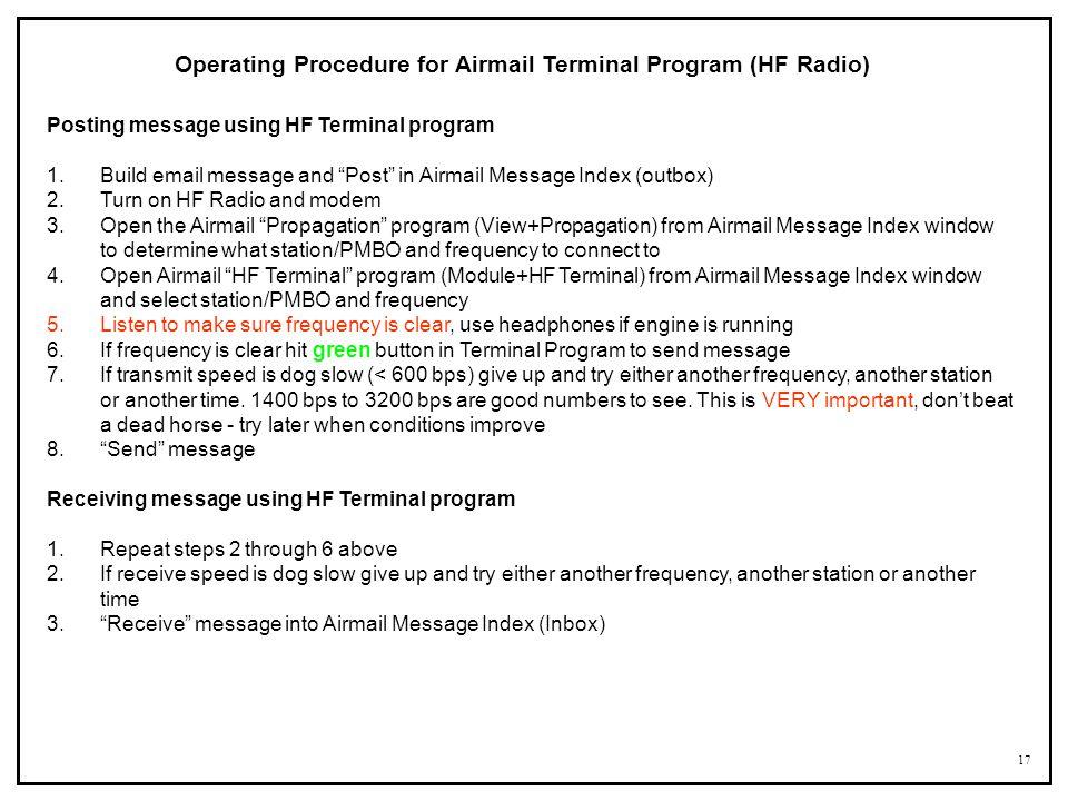 17 Operating Procedure for Airmail Terminal Program (HF Radio) Posting message using HF Terminal program 1.Build email message and Post in Airmail Mes