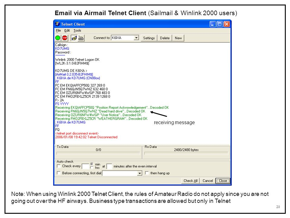 20 Email via Airmail Telnet Client (Sailmail & Winlink 2000 users) Note: When using Winlink 2000 Telnet Client, the rules of Amateur Radio do not appl