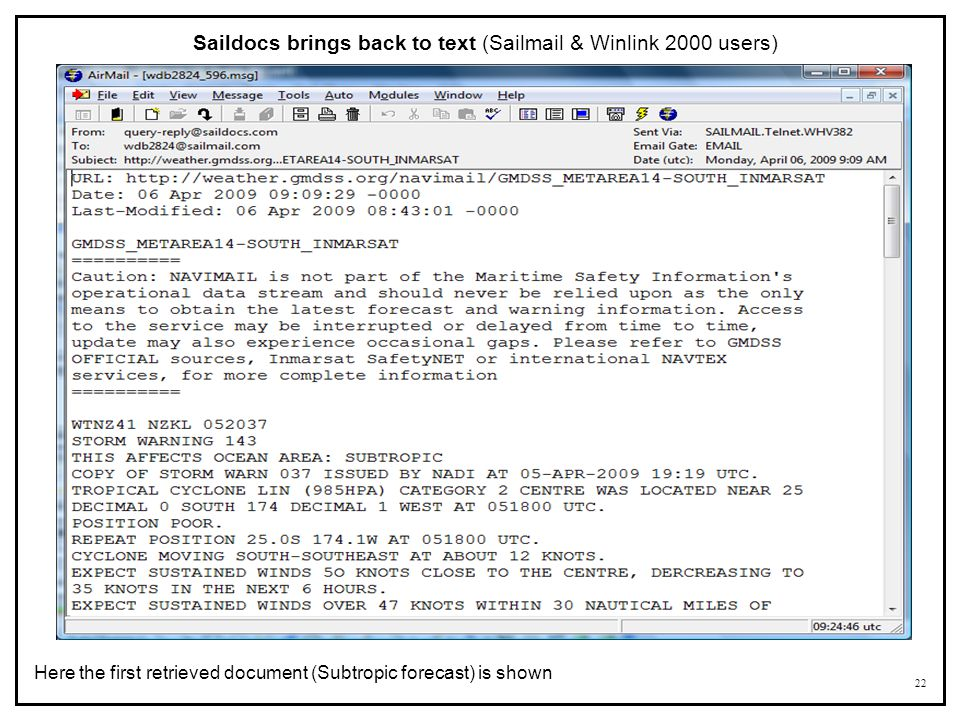 22 Saildocs brings back to text (Sailmail & Winlink 2000 users) Here the first retrieved document (Subtropic forecast) is shown