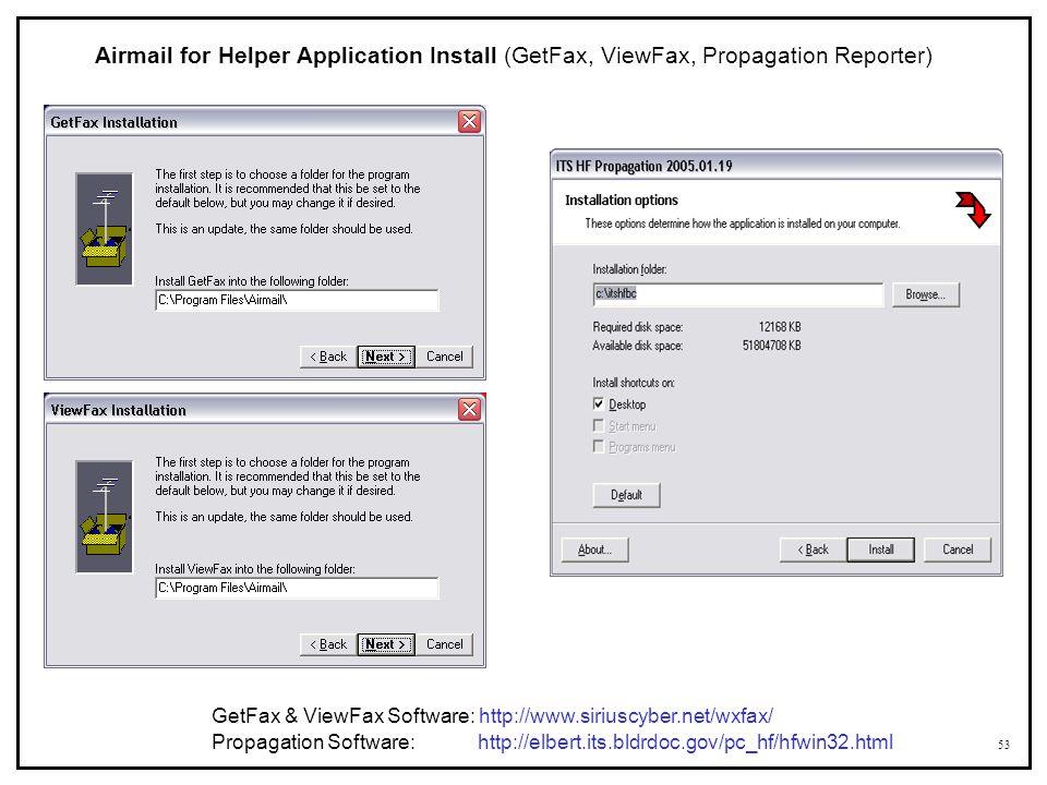 53 Airmail for Helper Application Install (GetFax, ViewFax, Propagation Reporter) GetFax & ViewFax Software: http://www.siriuscyber.net/wxfax/ Propaga