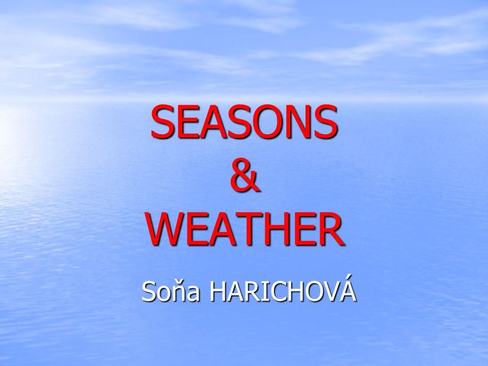 SEASONS & WEATHER Soňa HARICHOVÁ