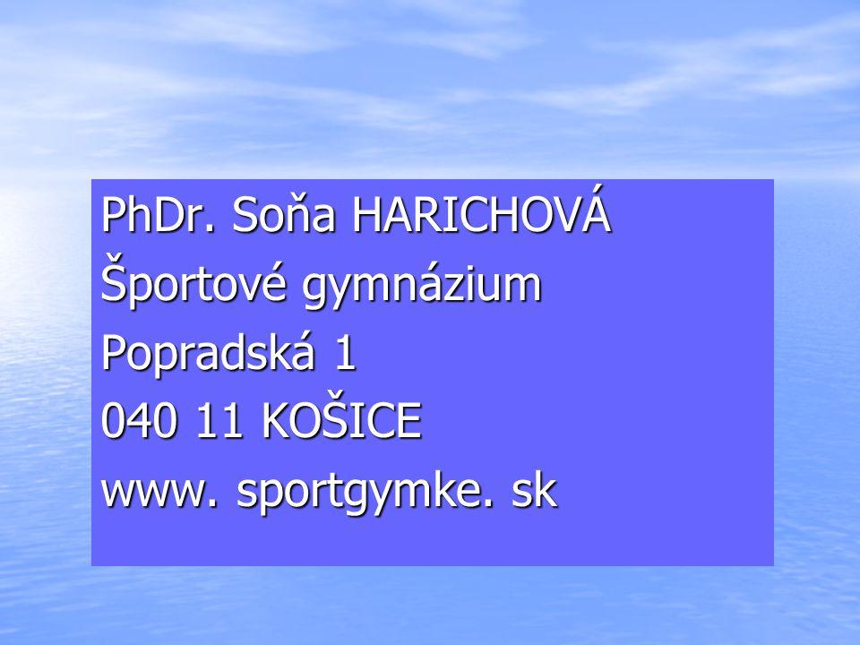 PhDr. Soňa HARICHOVÁ Športové gymnázium Popradská 1 040 11 KOŠICE www. sportgymke. sk