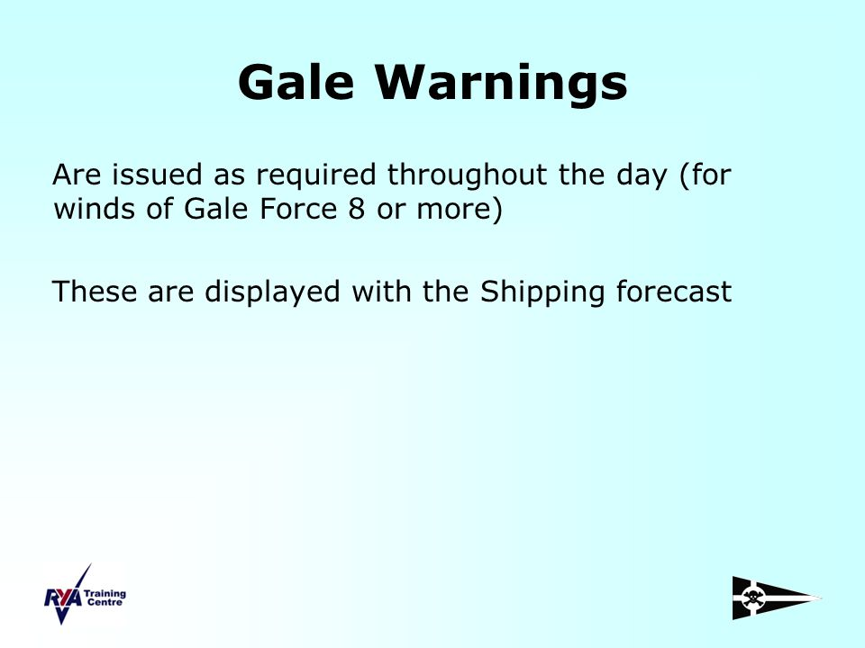 Gale Warnings Are issued as required throughout the day (for winds of Gale Force 8 or more) These are displayed with the Shipping forecast