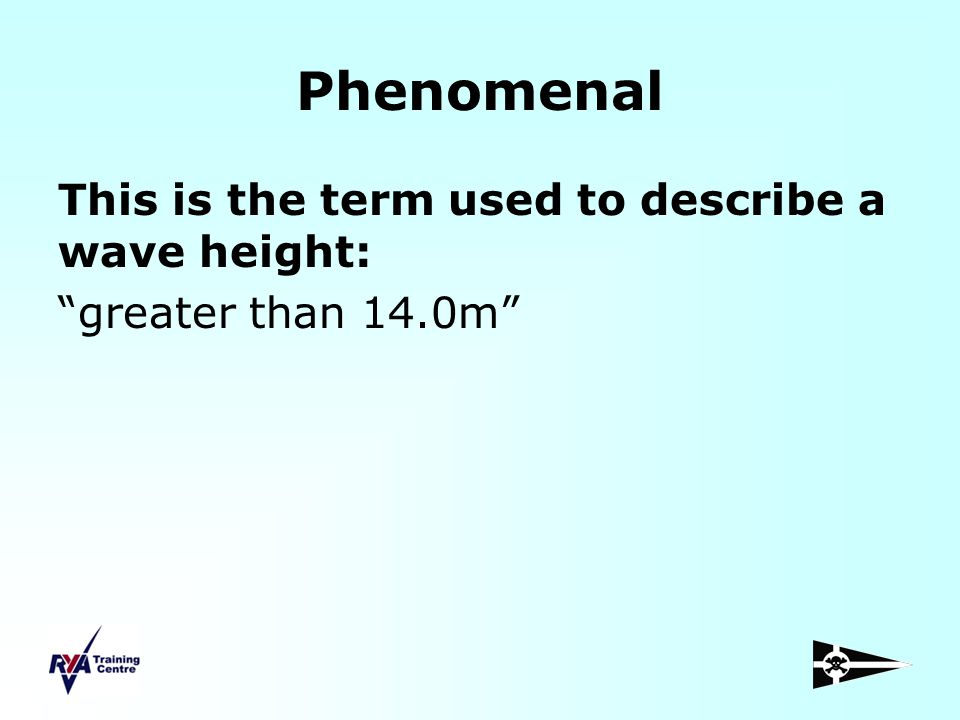 Phenomenal This is the term used to describe a wave height: greater than 14.0m