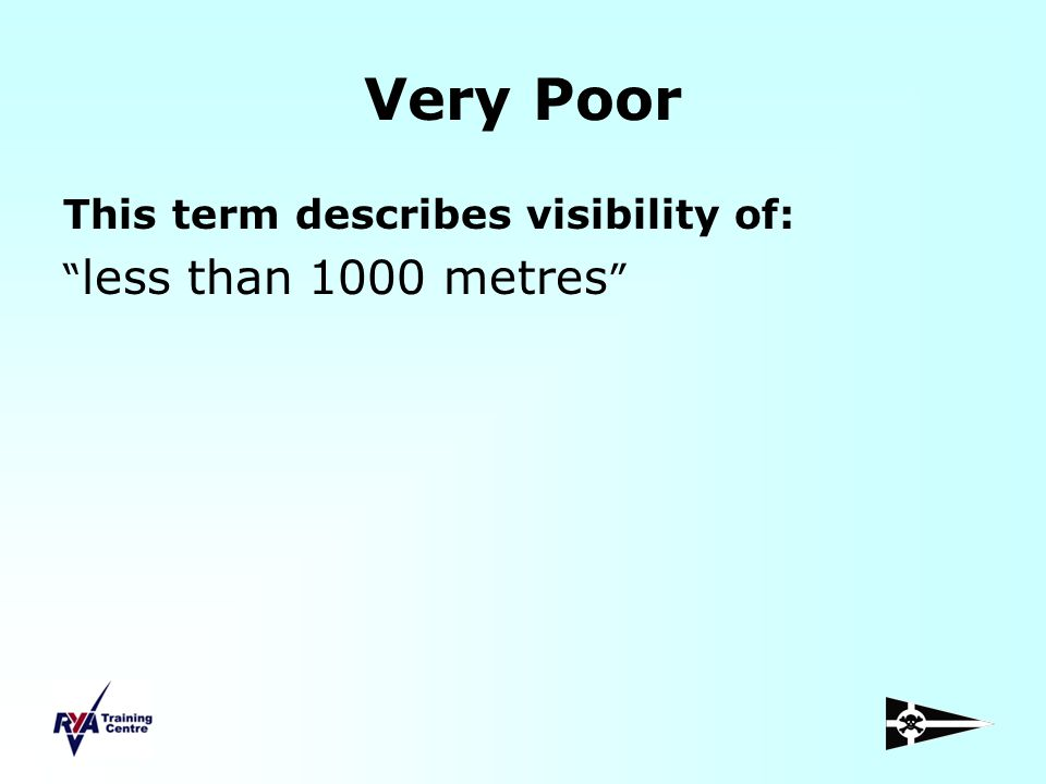 Very Poor This term describes visibility of: less than 1000 metres