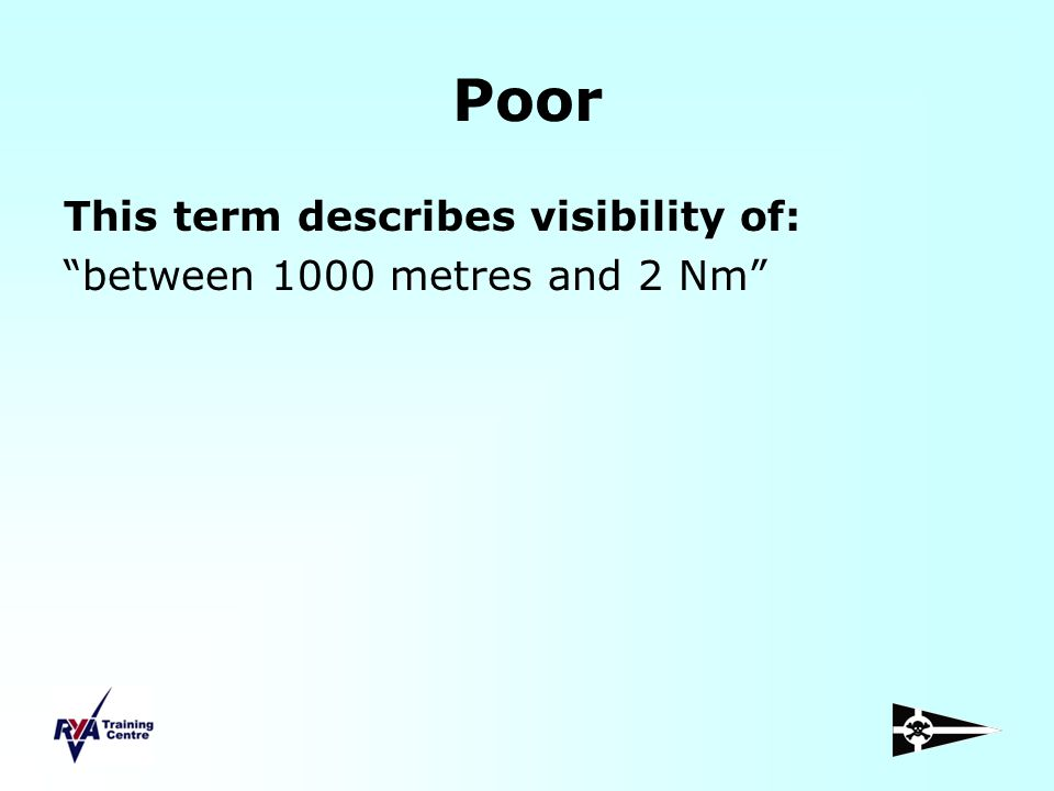 Poor This term describes visibility of: between 1000 metres and 2 Nm