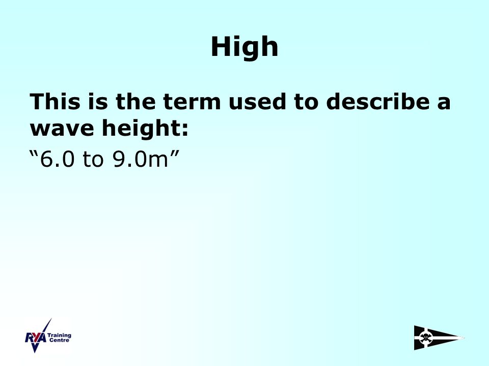 High This is the term used to describe a wave height: 6.0 to 9.0m