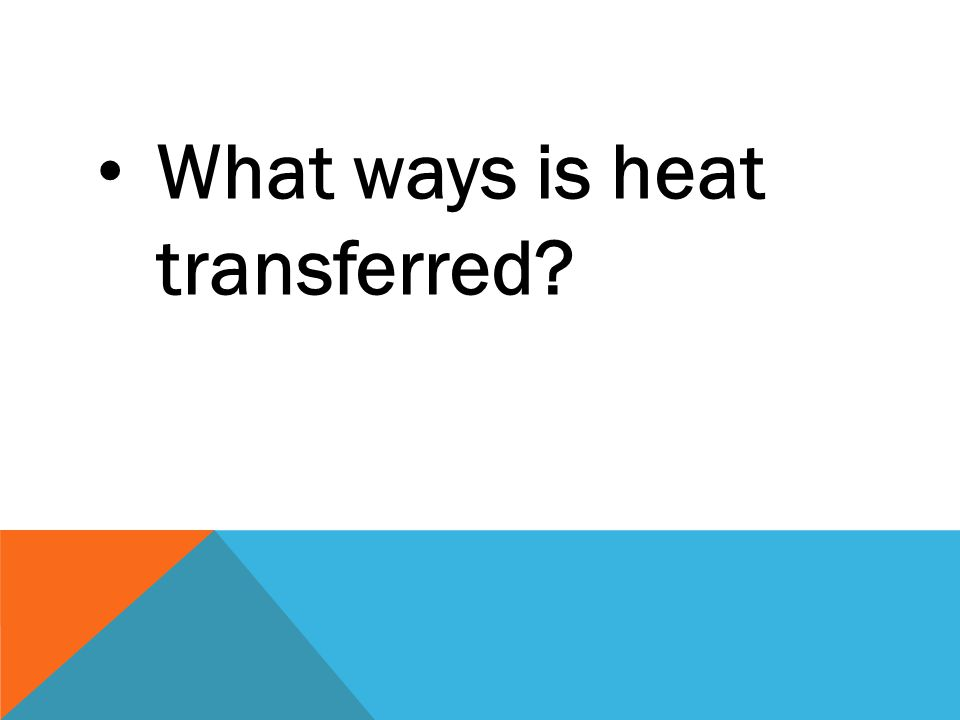 What ways is heat transferred?