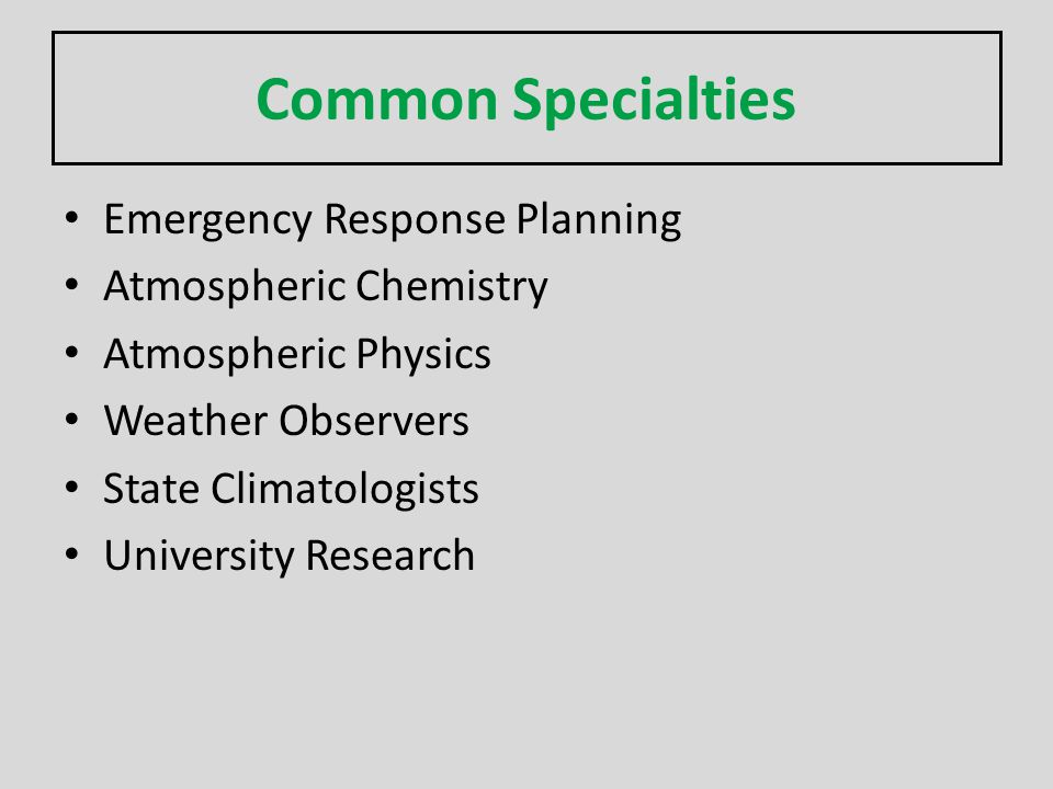 Common Specialties Emergency Response Planning Atmospheric Chemistry Atmospheric Physics Weather Observers State Climatologists University Research
