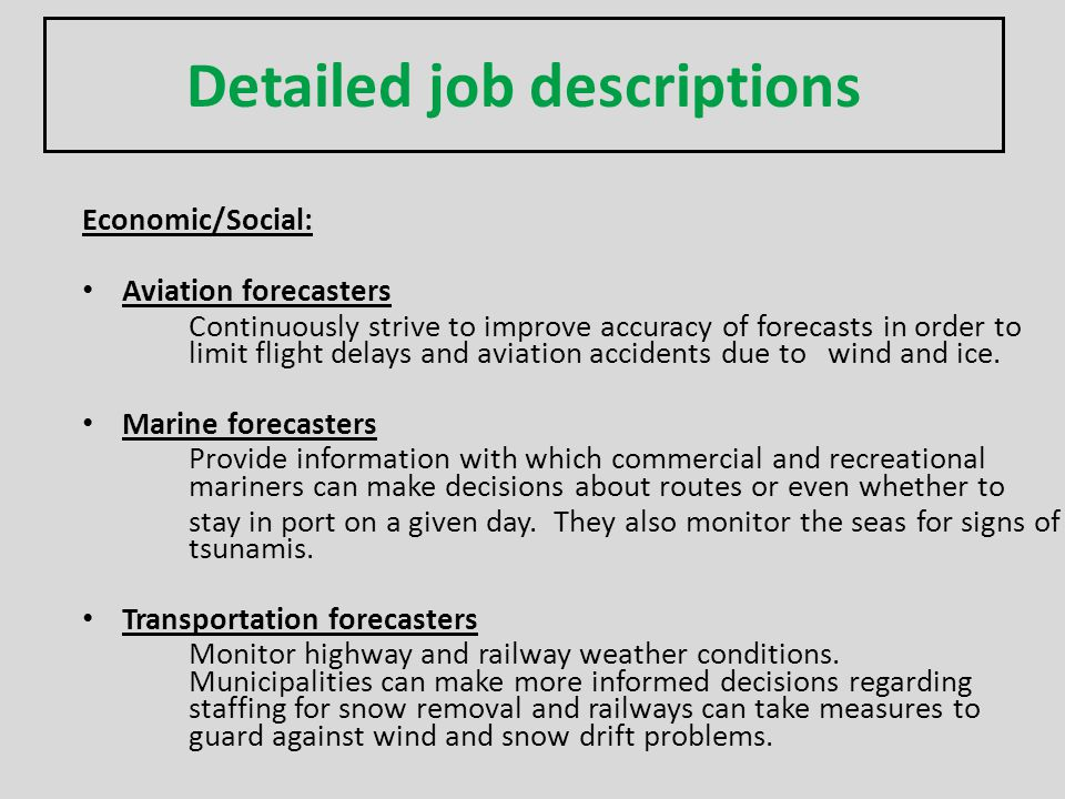 Detailed job descriptions Economic/Social: Aviation forecasters Continuously strive to improve accuracy of forecasts in order to limit flight delays a