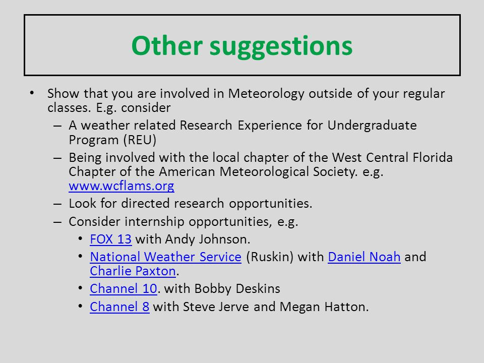 Other suggestions Show that you are involved in Meteorology outside of your regular classes. E.g. consider – A weather related Research Experience for