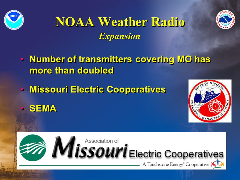 NOAA Weather Radio Number of transmitters covering MO has more than doubled Missouri Electric Cooperatives SEMA Number of transmitters covering MO has more than doubled Missouri Electric Cooperatives SEMA Expansion
