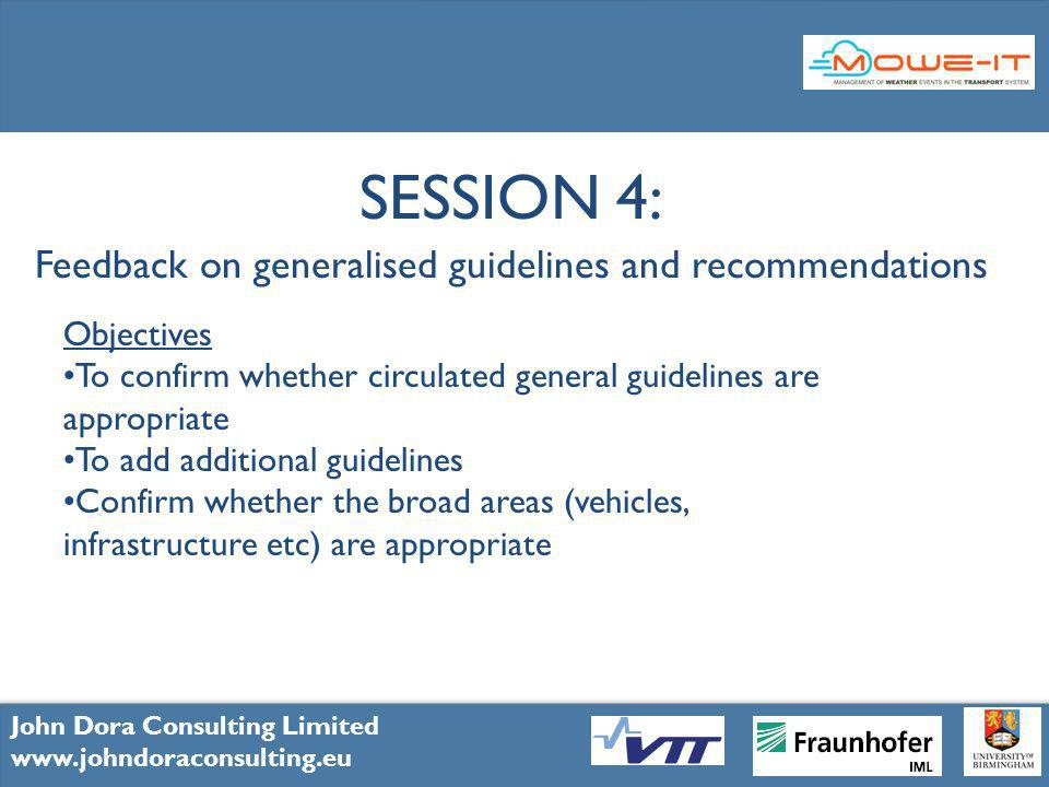 12 John Dora Consulting Limited www.johndoraconsulting.eu SESSION 4: Feedback on generalised guidelines and recommendations Objectives To confirm whether circulated general guidelines are appropriate To add additional guidelines Confirm whether the broad areas (vehicles, infrastructure etc) are appropriate John Dora Consulting Limited www.johndoraconsulting.eu
