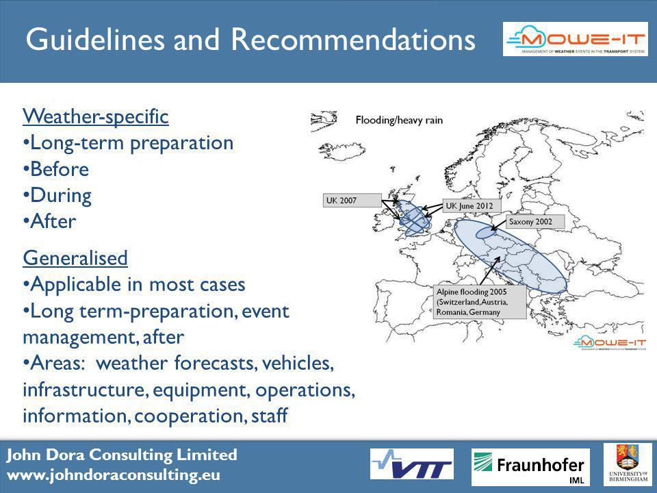 7 John Dora Consulting Limited www.johndoraconsulting.eu John Dora Consulting Limited www.johndoraconsulting.eu John Dora Consulting Limited www.johndoraconsulting.eu Guidelines and Recommendations Weather-specific Long-term preparation Before During After Generalised Applicable in most cases Long term-preparation, event management, after Areas: weather forecasts, vehicles, infrastructure, equipment, operations, information, cooperation, staff