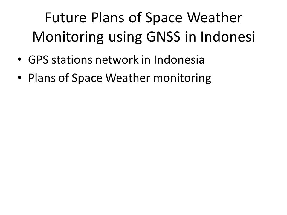 Future Plans of Space Weather Monitoring using GNSS in Indonesi GPS stations network in Indonesia Plans of Space Weather monitoring