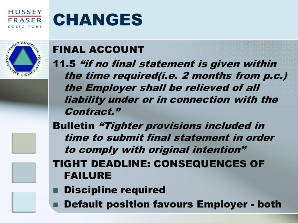 CHANGES FINAL ACCOUNT 11.5 if no final statement is given within the time required(i.e. 2 months from p.c.) the Employer shall be relieved of all liab