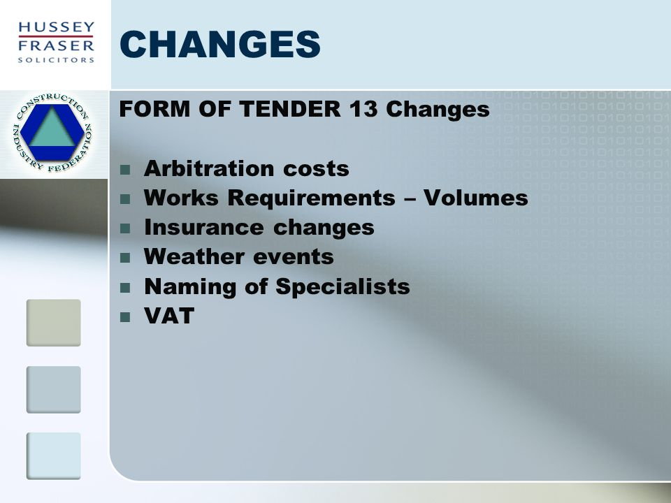 CHANGES FORM OF TENDER 13 Changes Arbitration costs Works Requirements – Volumes Insurance changes Weather events Naming of Specialists VAT