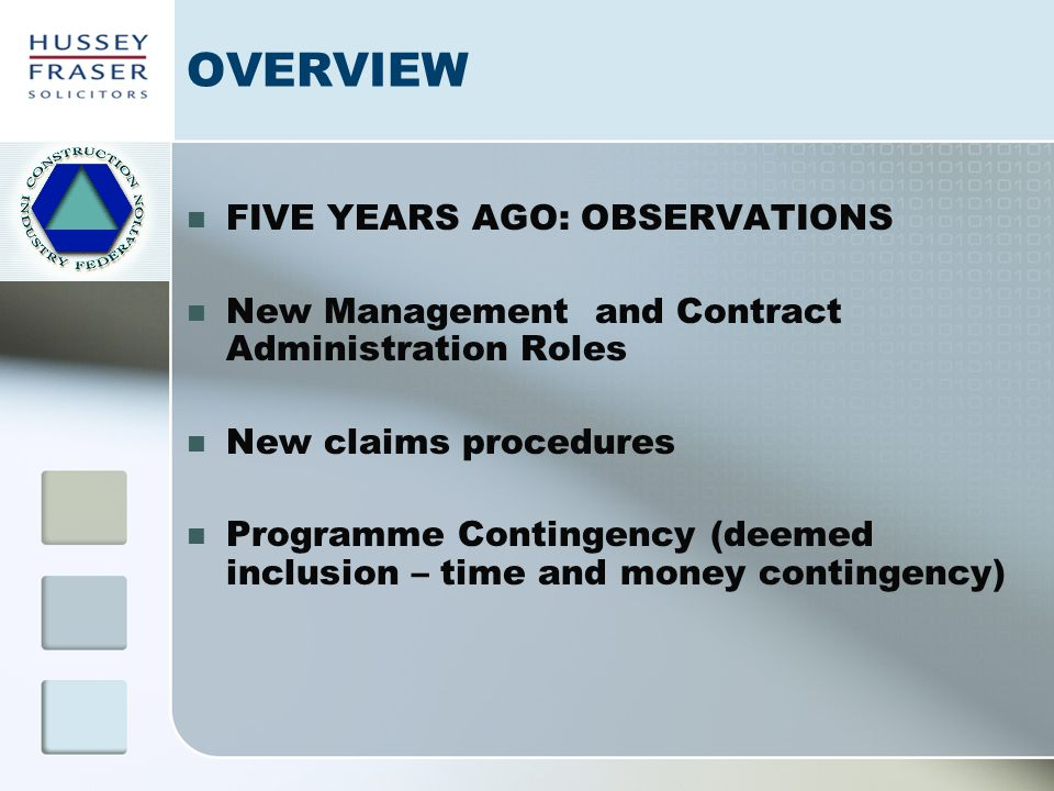 OVERVIEW FIVE YEARS AGO: OBSERVATIONS New Management and Contract Administration Roles New claims procedures Programme Contingency (deemed inclusion –