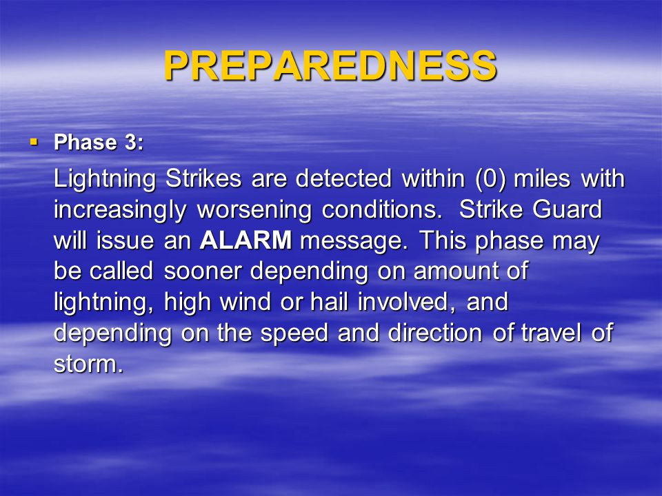 PREPAREDNESS Phase 3: Phase 3: Lightning Strikes are detected within (0) miles with increasingly worsening conditions. Strike Guard will issue an ALAR