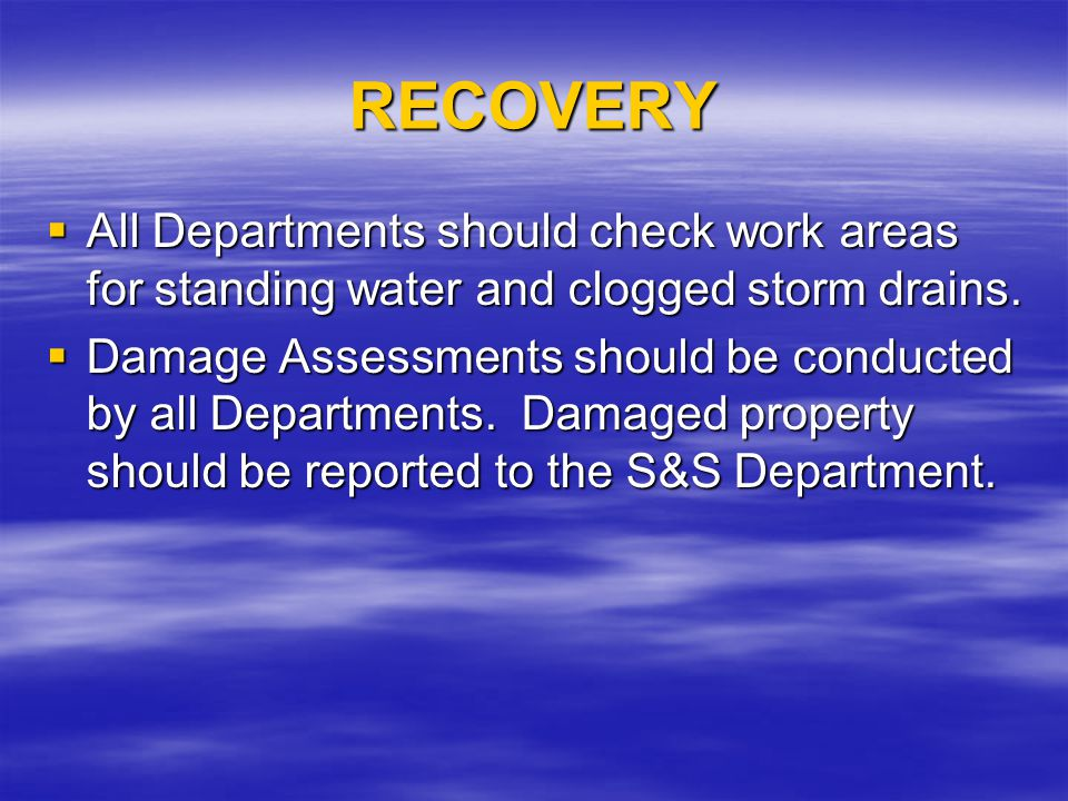 RECOVERY All Departments should check work areas for standing water and clogged storm drains. All Departments should check work areas for standing wat