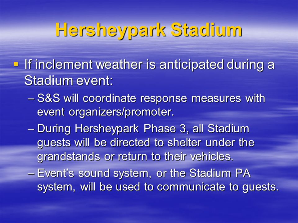 Hersheypark Stadium If inclement weather is anticipated during a Stadium event: If inclement weather is anticipated during a Stadium event: –S&S will