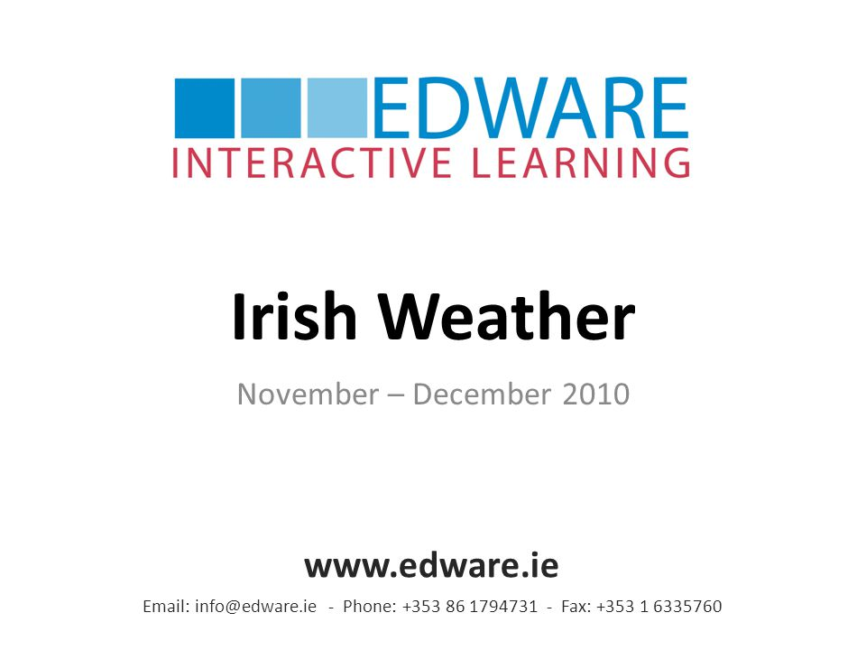 Irish Weather November – December 2010 Email: info@edware.ie - Phone: +353 86 1794731 - Fax: +353 1 6335760 www.edware.ie