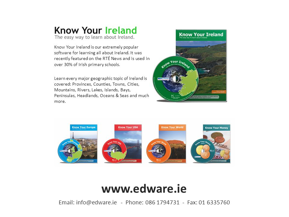 Email: info@edware.ie - Phone: 086 1794731 - Fax: 01 6335760 www.edware.ie Know Your Ireland is our extremely popular software for learning all about Ireland.