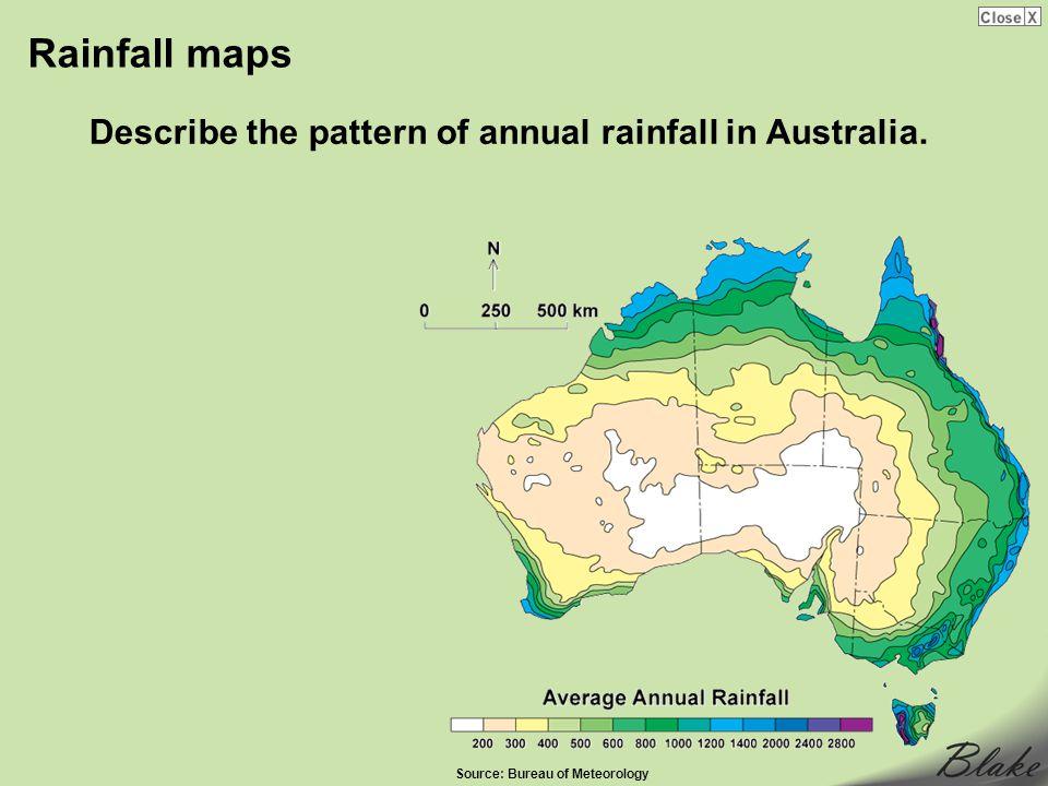 Rainfall maps Describe the pattern of annual rainfall in Australia. Source: Bureau of Meteorology