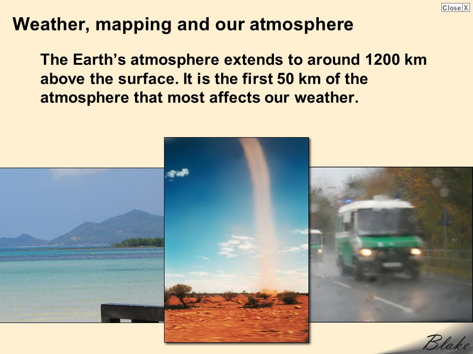 Weather, mapping and our atmosphere The Earths atmosphere extends to around 1200 km above the surface. It is the first 50 km of the atmosphere that mo
