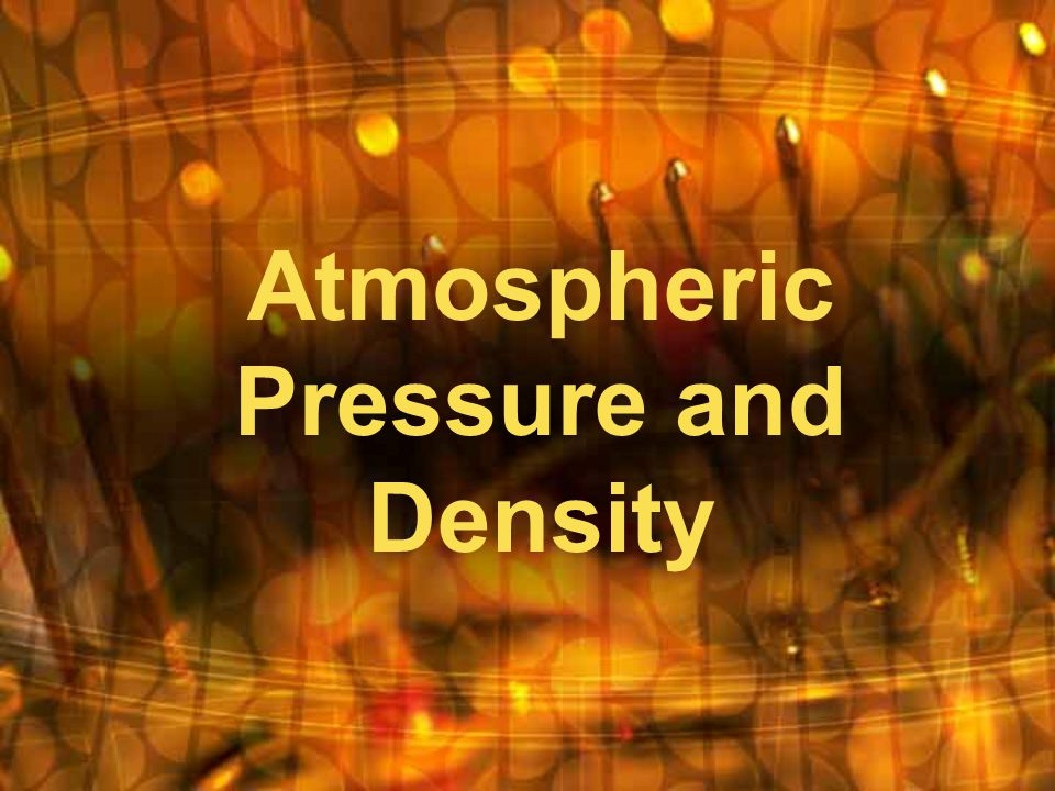 Atmospheric Pressure and Density