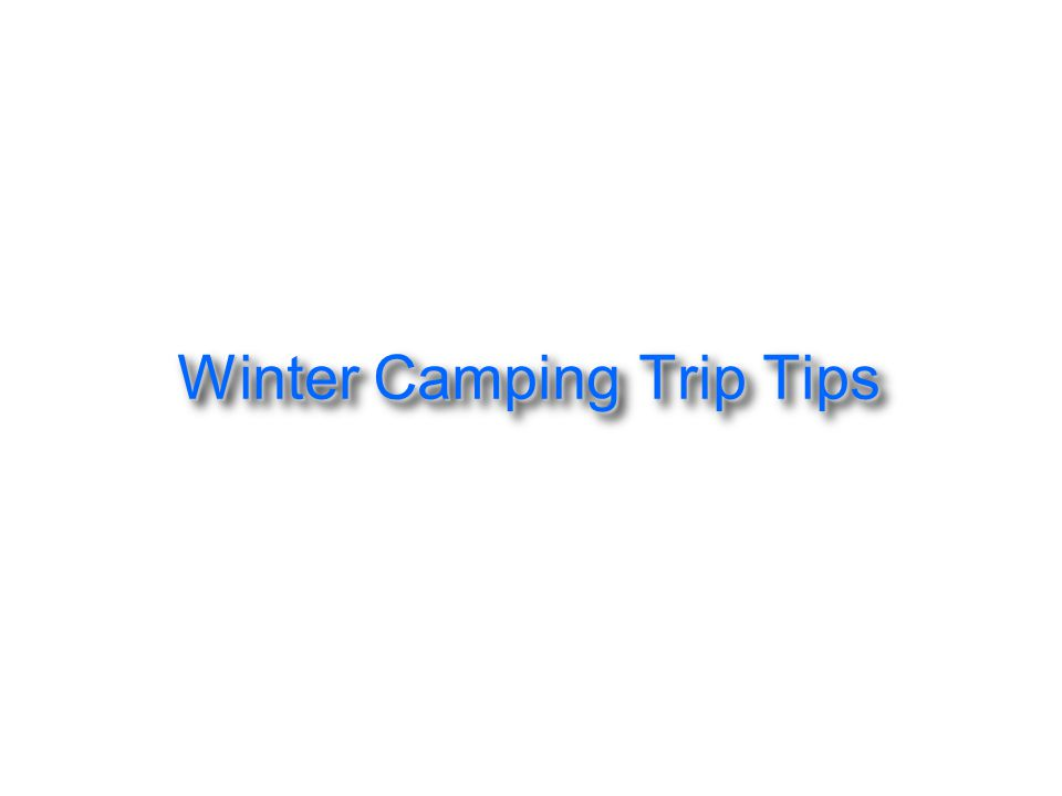 Winter Camping Trip Tips