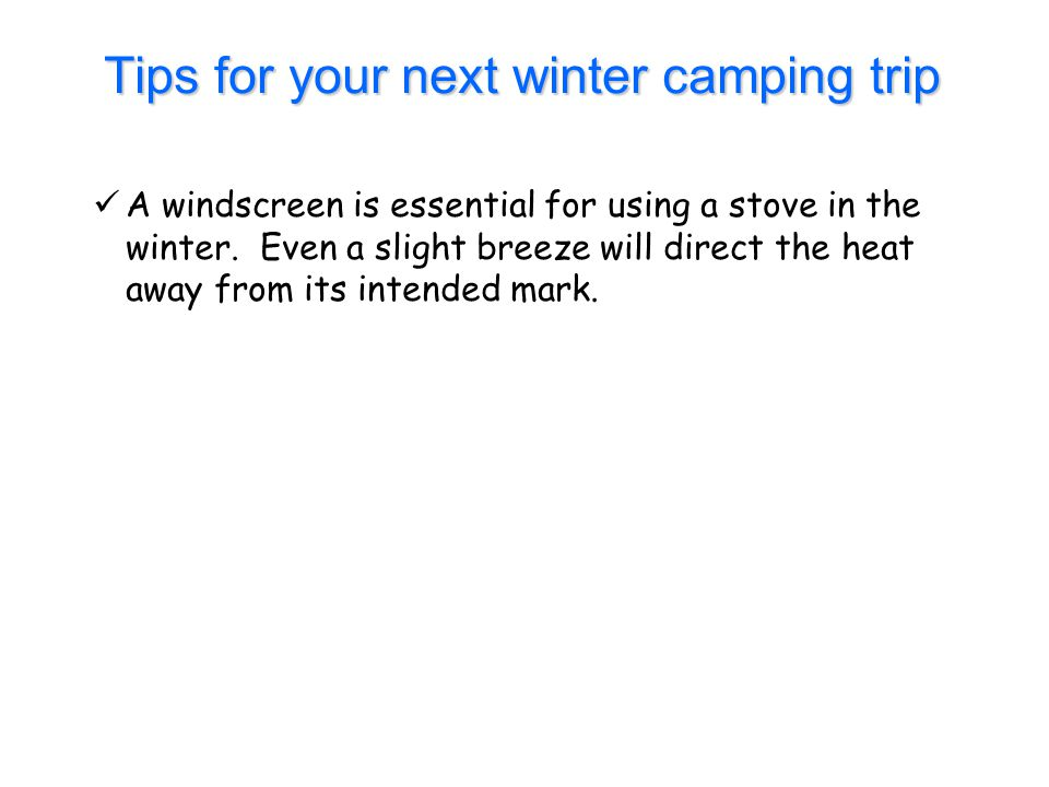 Tips for your next winter camping trip A windscreen is essential for using a stove in the winter.