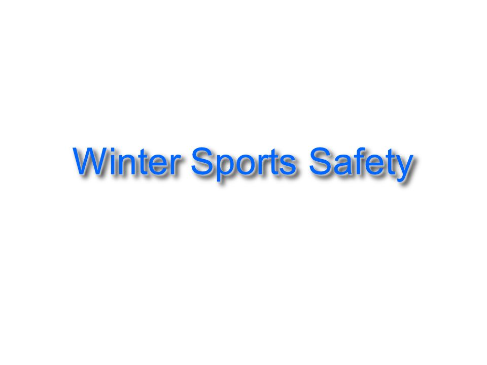 All participants should know, understand, and respect the rules and procedures for safe winter activity.