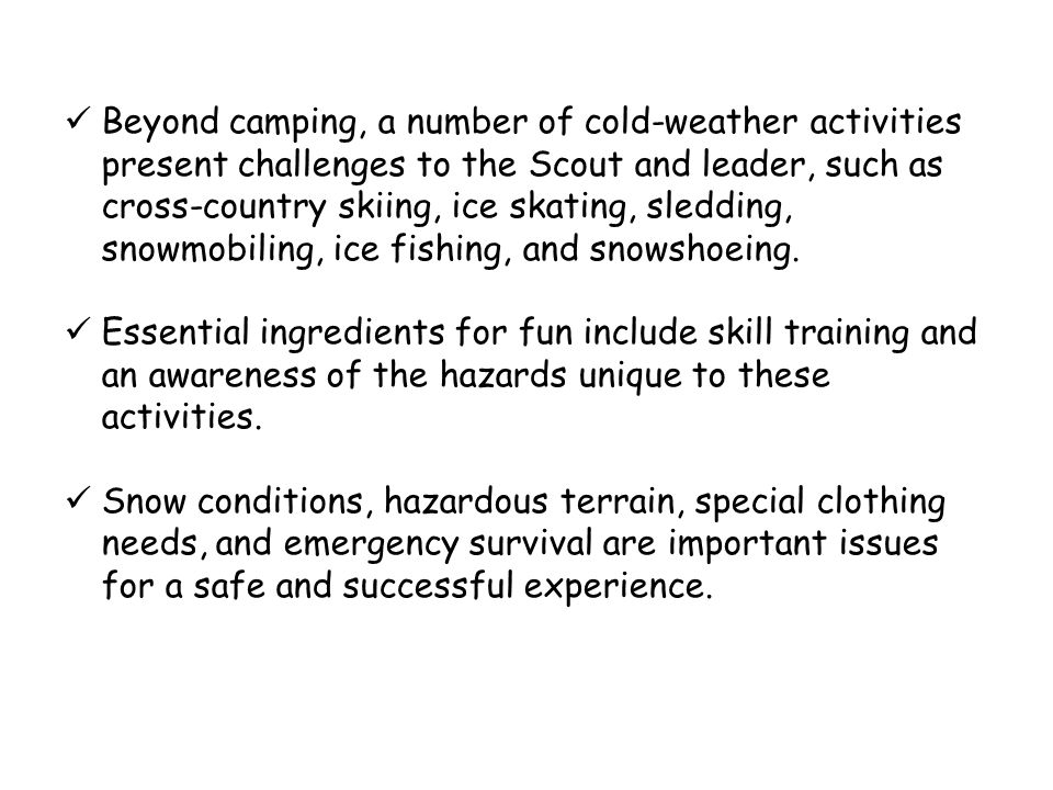 Beyond camping, a number of cold-weather activities present challenges to the Scout and leader, such as cross-country skiing, ice skating, sledding, snowmobiling, ice fishing, and snowshoeing.