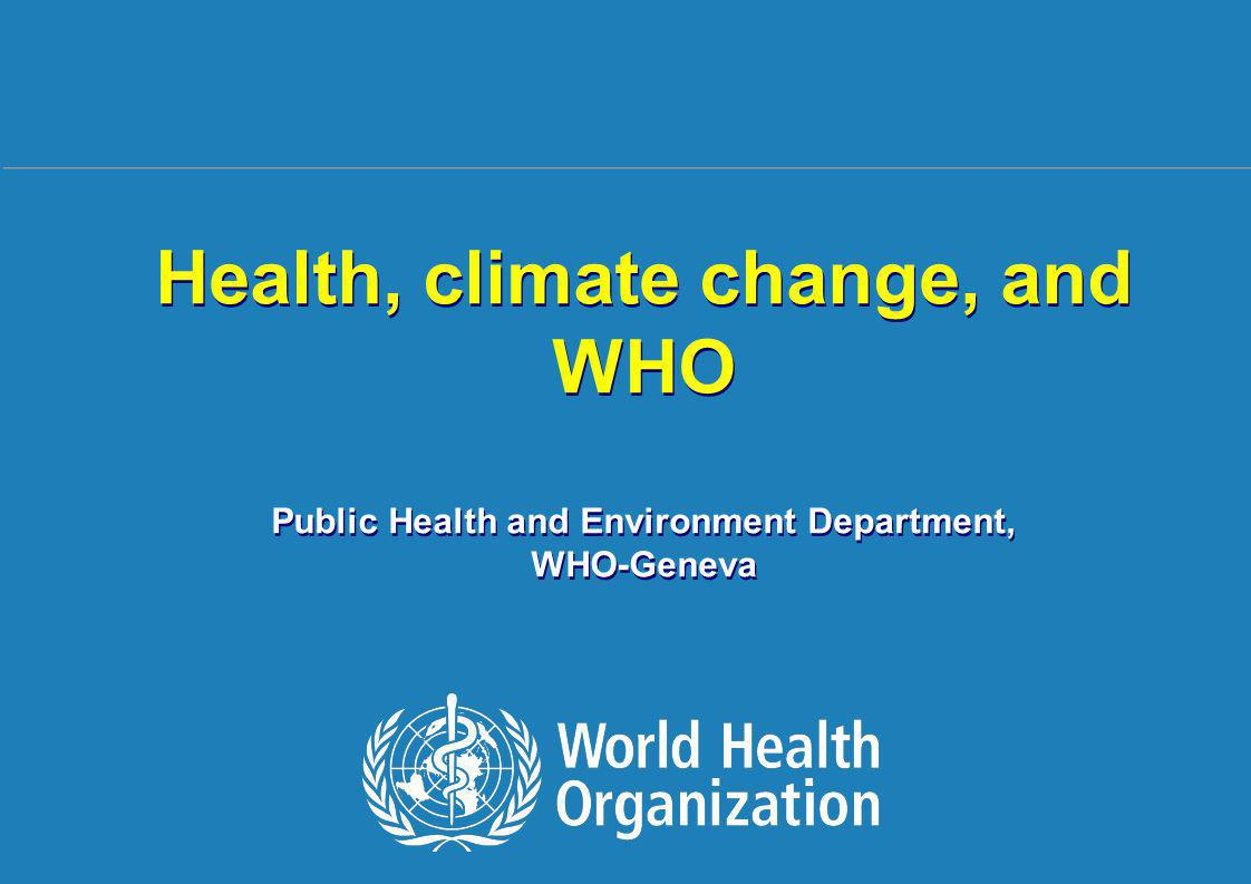 1 |1 | Health, climate change, and WHO Public Health and Environment Department, WHO-Geneva