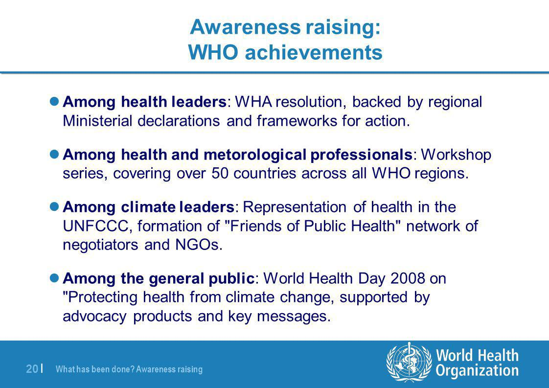 20 | Among health leaders: WHA resolution, backed by regional Ministerial declarations and frameworks for action. Among health and metorological profe