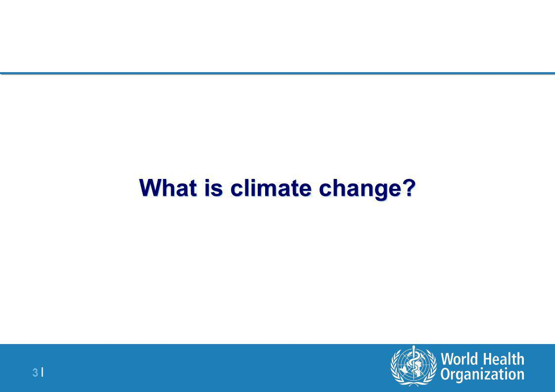 3 |3 | What is climate change?