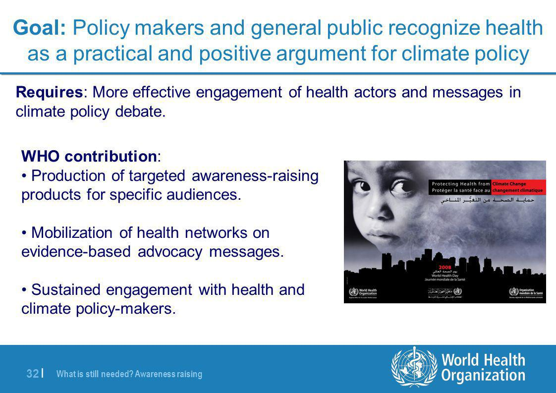 32 | Goal: Policy makers and general public recognize health as a practical and positive argument for climate policy Requires: More effective engageme