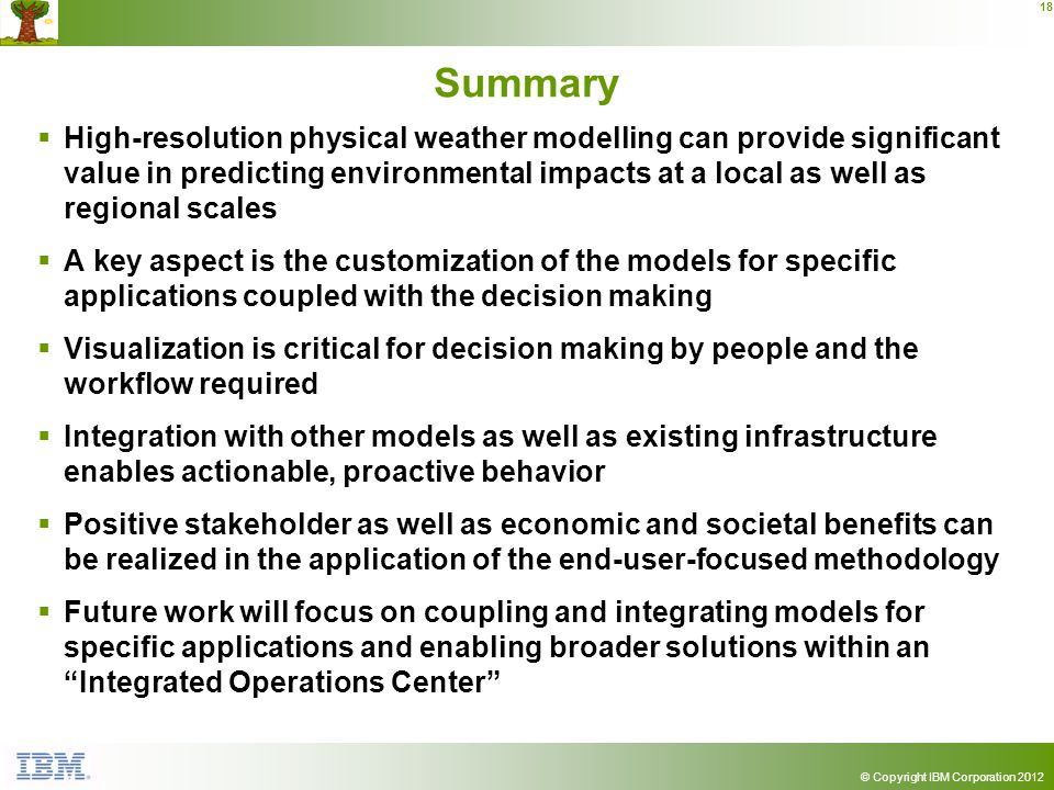© Copyright IBM Corporation 2012 18 Summary High-resolution physical weather modelling can provide significant value in predicting environmental impac