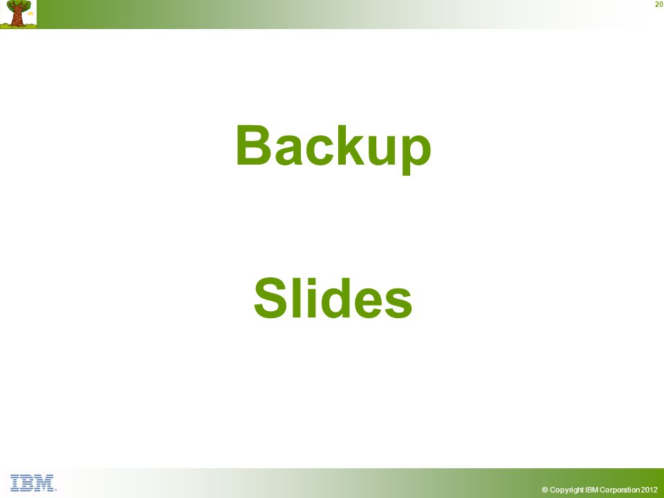 © Copyright IBM Corporation 2012 20 Backup Slides