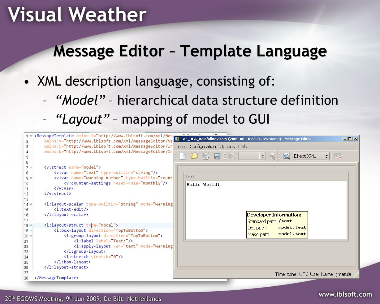 Message Editor – Template Language XML description language, consisting of: –Model – hierarchical data structure definition –Layout – mapping of model