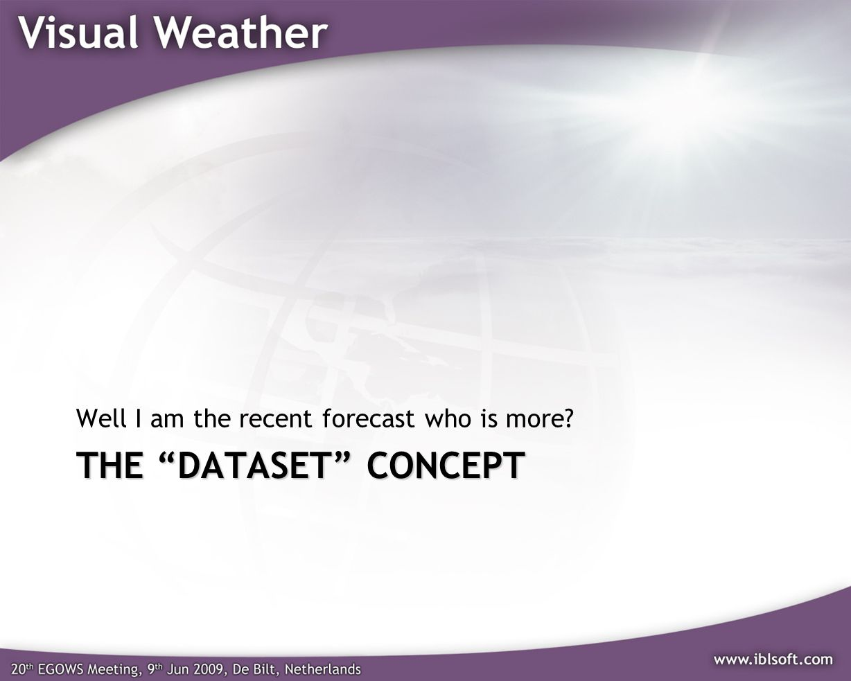 THE DATASET CONCEPT Well I am the recent forecast who is more?