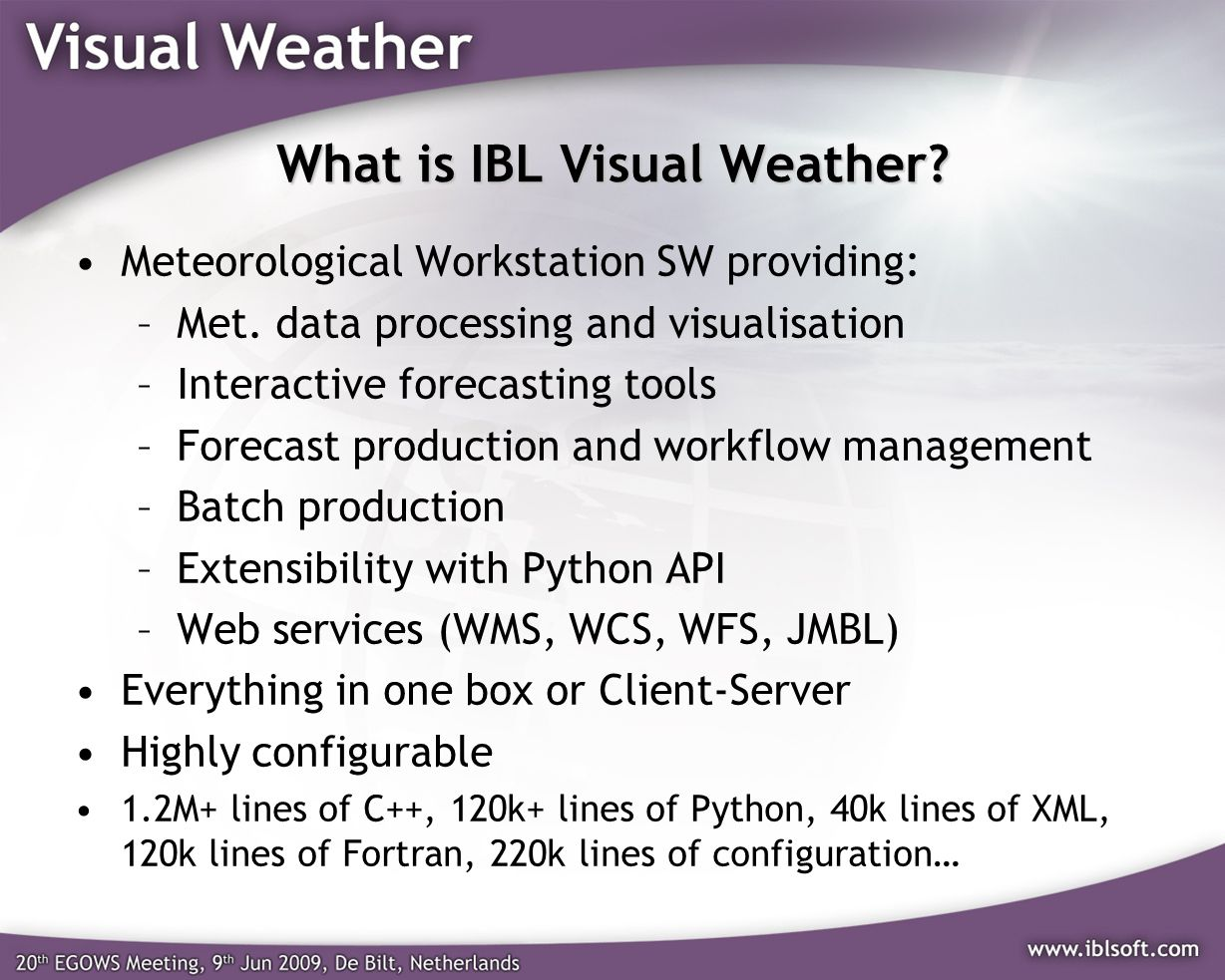What is IBL Visual Weather.Meteorological Workstation SW providing: –Met.