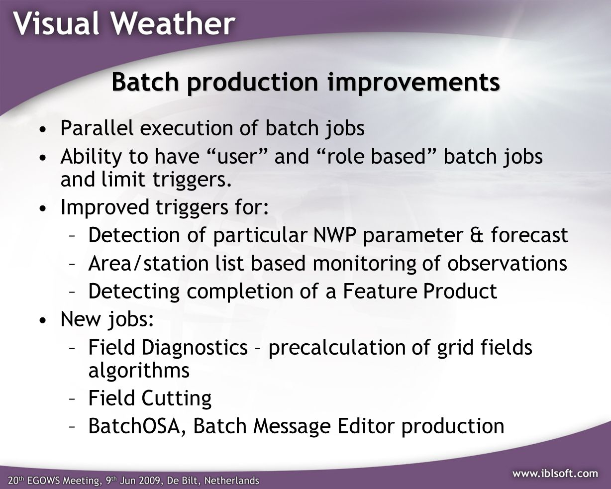 Batch production improvements Parallel execution of batch jobs Ability to have user and role based batch jobs and limit triggers. Improved triggers fo