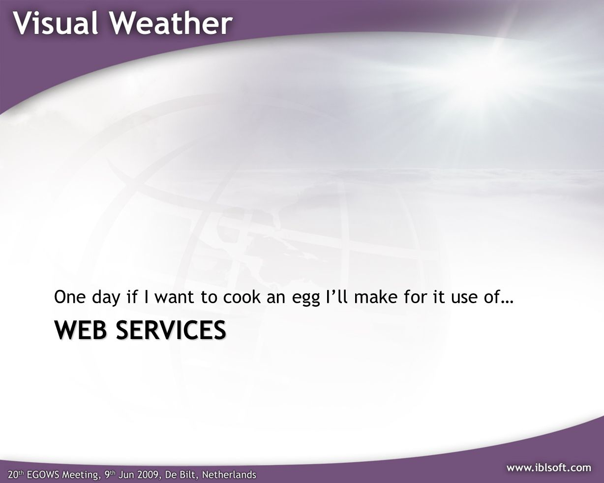 WEB SERVICES One day if I want to cook an egg Ill make for it use of…
