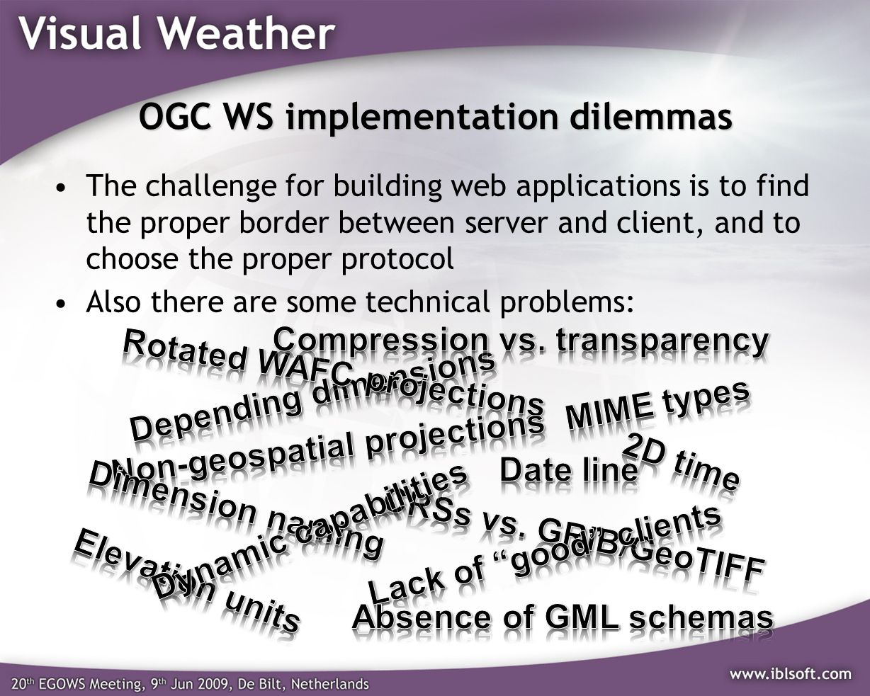 OGC WS implementation dilemmas The challenge for building web applications is to find the proper border between server and client, and to choose the proper protocol Also there are some technical problems: