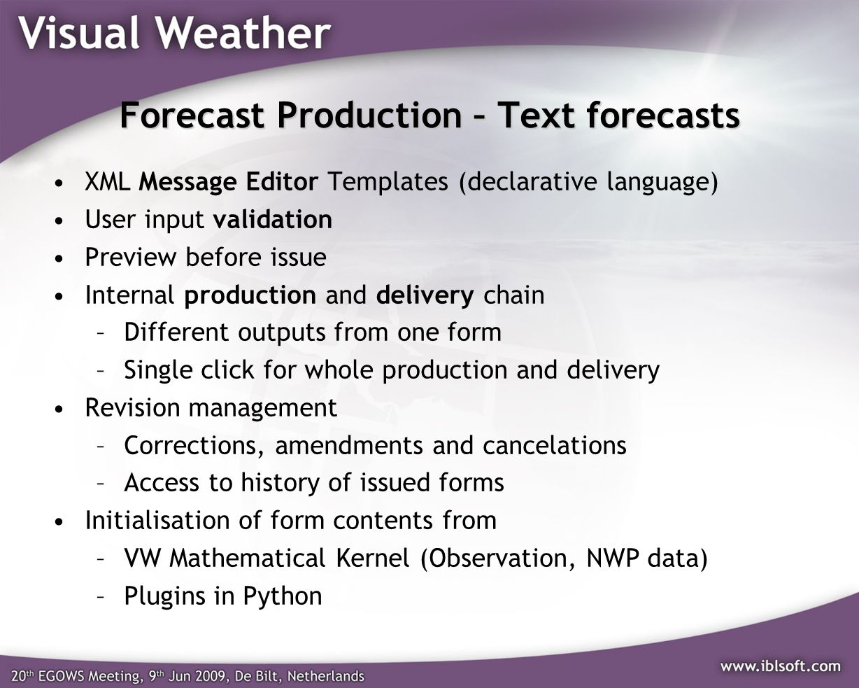 Forecast Production – Text forecasts XML Message Editor Templates (declarative language) User input validation Preview before issue Internal productio