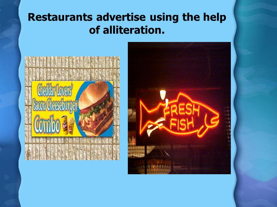 Restaurants advertise using the help of alliteration.