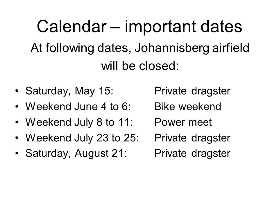 Calendar – important dates Saturday, May 15: Private dragster Weekend June 4 to 6:Bike weekend Weekend July 8 to 11: Power meet Weekend July 23 to 25: Private dragster Saturday, August 21: Private dragster At following dates, Johannisberg airfield will be closed: