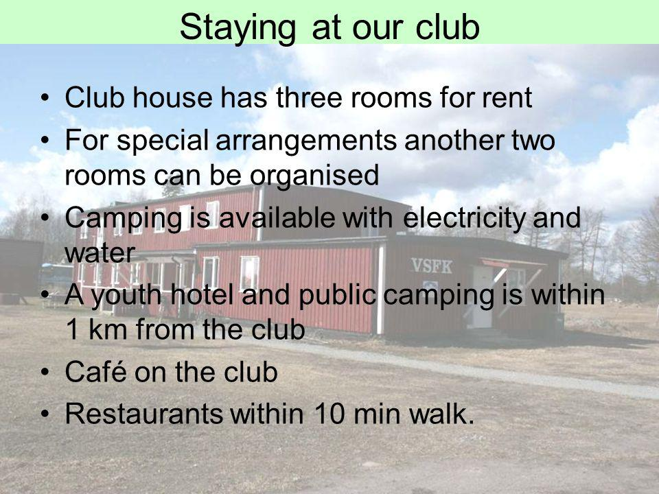 Staying at our club Club house has three rooms for rent For special arrangements another two rooms can be organised Camping is available with electricity and water A youth hotel and public camping is within 1 km from the club Café on the club Restaurants within 10 min walk.